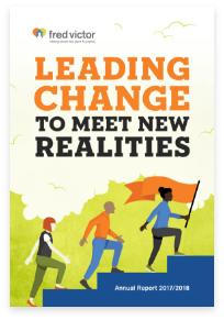 Cover of Fred Victor's Annual Report 2018 - Leading Change to Meet New Realities