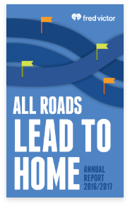 Cover of Fred Victor's Annual Report 2017 - All Roads lead to home