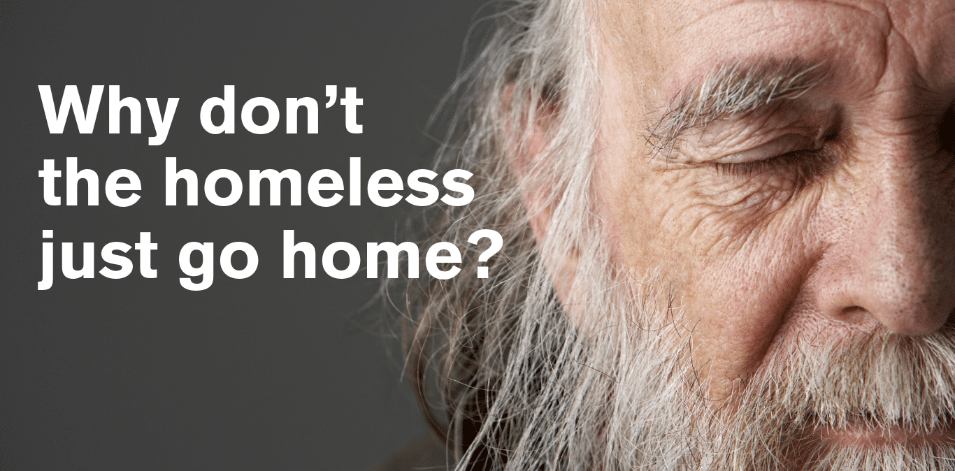 There are many reasons why people become homeless, learn more.
